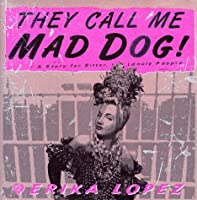 They Call Me Mad Dog: A Novel for Bitter, Lonely People