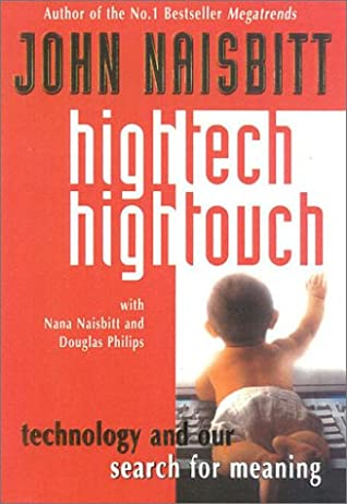 High Tech High Touch Technology And Our Search For Meaning By John Naisbitt