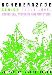 Scheherazade: Comics About Love, Treachery, Mothers, and Monsters