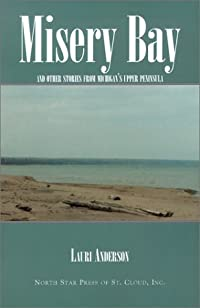 Misery Bay: And Other Stories from Michigan's Upper Peninsula