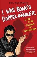 I Was Bono's Doppelganger