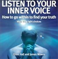 Listen to Your Inner Voice: How to Go Within to Find Your Truth