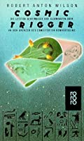 Cosmic Trigger: Die letzten Geheimnisse der Illuminaten oder An den Grenzen des erweiterten Bewusstseins