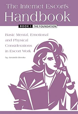 The Foundation: Basic Mental, Emotional And Physical Considerations In Escort Work