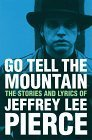 Go Tell the Mountain: The Lyrics and Writings of Jeffrey Lee Pierce