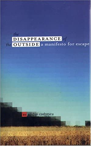 The Disappearance of the Outside: A Manifesto for Escape