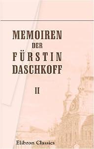 Memoiren Der Fürstin Daschkoff: Zur Geschichte Der Kaiserin Katharina Ii. Nebst Einleitung Von Alexander Herzen.Teil 2