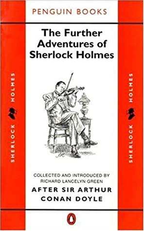 The Further Adventures Of Sherlock Holmes After Sir Arthur Conan Doyle By Richard Lancelyn Green