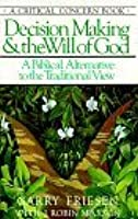 Decision Making and the Will of God: A Biblical Alternative to the Traditional View (Critical Concern Series)