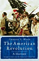 """the american revolution a history by gordon s wood Gordon s wood, in his introduction to the radicalism of the american  event in  american history"""" (8), and it is this assertion that he sets out to prove wood."""