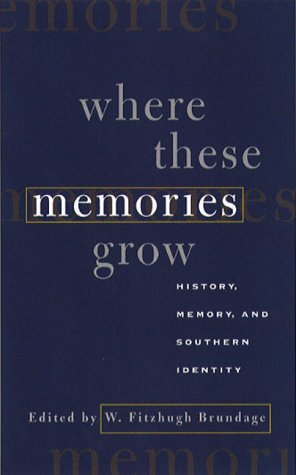 Where These Memories Grow: History, Memory, and Southern Identity