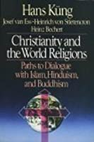 Christianity and the World Religions: Paths to Dialogue with Islam, Hinduism and Buddhism