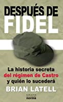 Despues De Fidel/ After Fidel
