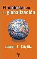 El Malestar En La Globalización/globalization And Its Discontents