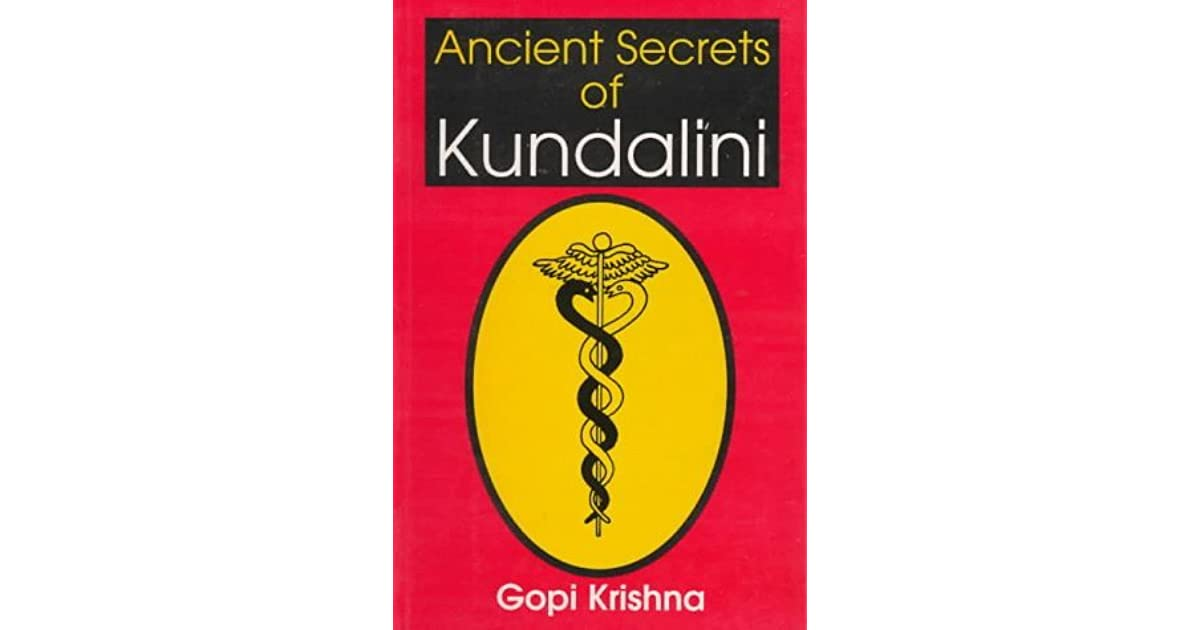 Ancients Secrets of Kundalini by Gopi Krishna