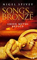 Songs on Bronze : the Greek Myths Made Real