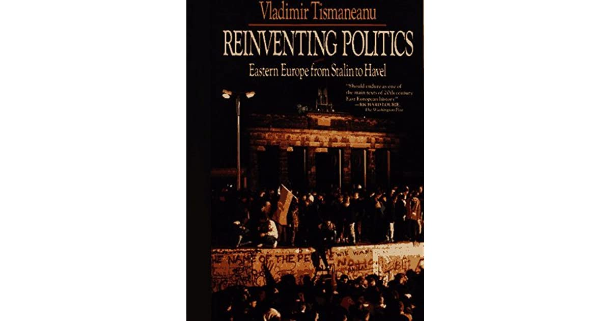 Reinventing Politics Eastern Europe From Stalin To Havel By