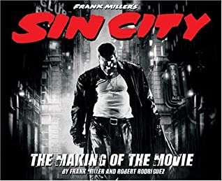 Frank Miller S Sin City The Making Of The Movie By Robert Rodriguez