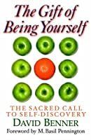 The Gift Of Being Yourself: The Sacred Call To Self Discovery