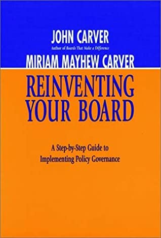 Reinventing Your Board: A Step-by-step Guide to Implementing Policy Governance (J-B Carver Board Governance)