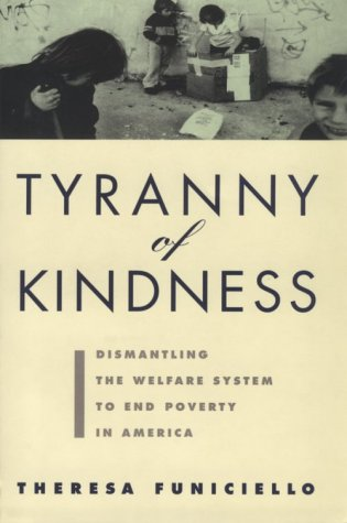 Tyranny of Kindness: Dismantling the Welfare System to End Poverty in America