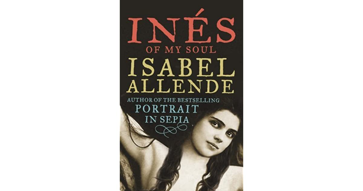 ines of my soul essays This is the life story of ines suarez, a spanish woman from a poor background, who became the gobernadora (the female governor) ines of my soul: a novel.