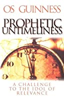 Prophetic Untimeliness: A Challenge to the Idol of Relevance