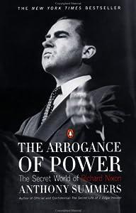 The Arrogance of Power: The Secret World of Richard Nixon