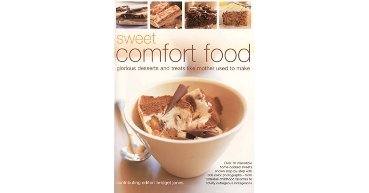 Sweet Comfort Food Glorious Desserts And Treats Like Mother Used To Make By Bridget Jones