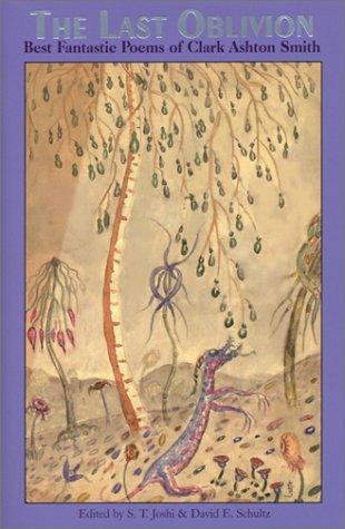 The Last Oblivion: Best Fantastic Poetry of Clark Ashton Smith
