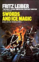 Swords and Ice Magic (Fafhrd and the Gray Mouser #6)