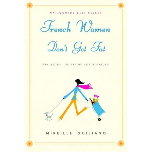 French Women Don't Get Fat: The Secret of Eating for ...