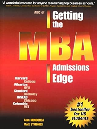 ABC of Getting the MBA Admissions Edge (Us): Officially Supported by McKinsey Co. and Goldman Sachs
