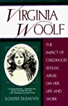 Virginia Woolf:  The Impact of Childhood Sexual Abuse on Her Life and Work