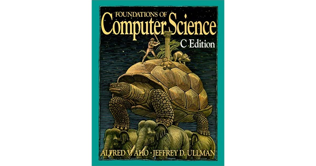 Foundations of Computer Science: C Edition by Alfred V  Aho