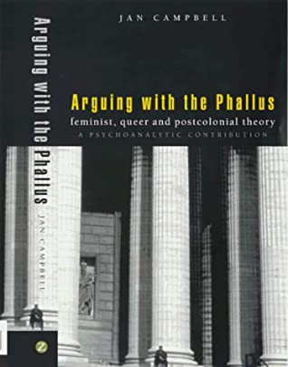 Arguing With the Phallus: Feminist, Queer and Postcolonial Theory: A Psychoanalytic Contribution