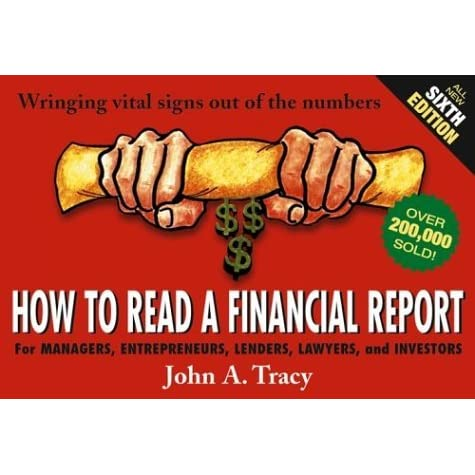 How to Read a Financial Report: Wringing Vital Signs Out of the Numbers John A.</p> <p>&nbsp;</p> <p>How To Read A Financial Report: Wringing Vital Signs Out Of The Numbers John A. Tracy >> <a  rel=