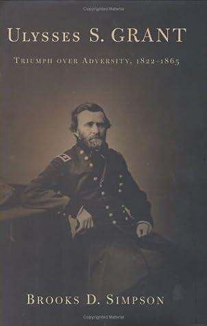 Ulysses S. Grant: Triumph Over Adversity, 1822-1865