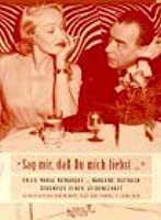 Sag Mir, Dass Du Mich Liebst  : Erich Maria Remarque  Marlene Dietrich:  Zeugnisse Einer Leidenschaft