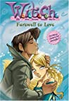 Farewell to Love (W.I.T.C.H. Chapter Books, #23)