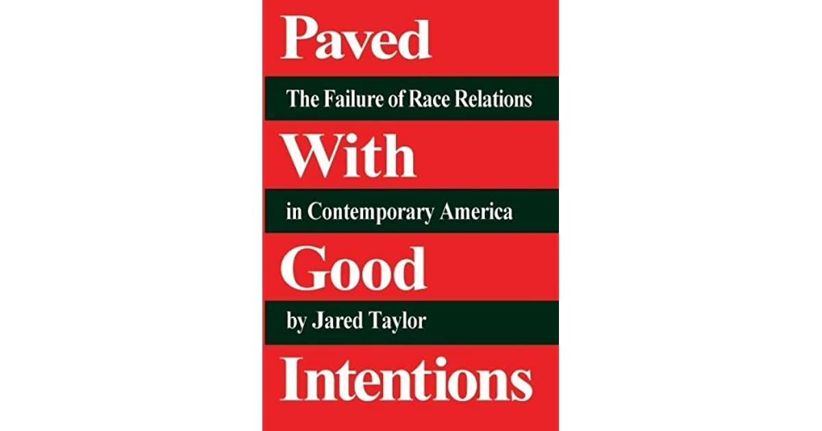 Paved with good intentions the failure of race relations in paved with good intentions the failure of race relations in contemporary america by jared taylor fandeluxe Images