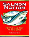 Salmon Nation: People and Fish at the Edge