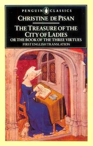 The Treasure of the City of Ladies, or The Book of Three Virtues