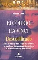 El Codigo Da Vinci Descodificado: Todos Los Detalles de La Novela Mas Polemica de Los Ultimos Tiempos, Sus Protagonistas y El Escenario Historico Al Descubierto
