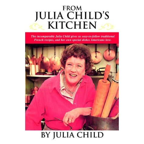 From Julia Child S Kitchen By Julia Child