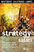 Strategy Safari: The complete guide through the wilds of strategic management