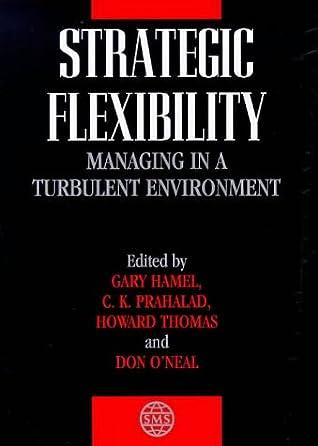 Strategic Flexibility: Managing in a Turbulent Environment
