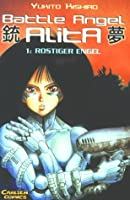 Battle Angel Alita, Bd. 1: Rostiger Engel (Gunnm, #1)