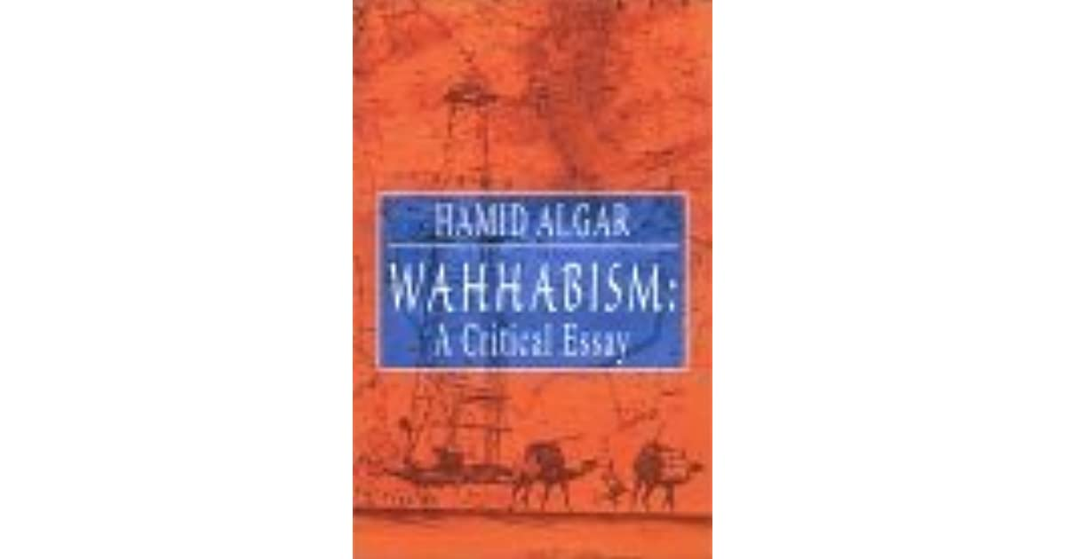 hamid algar wahhabism a critical essay Wahhabism a critical essay hamid algar books amazon ca fcmag ru however  in her book wahhabi islam from revival and reform to global jihad domov.