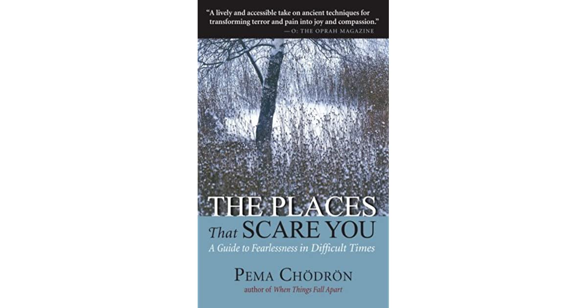 The Places That Scare You A Guide To Fearlessness In Difficult